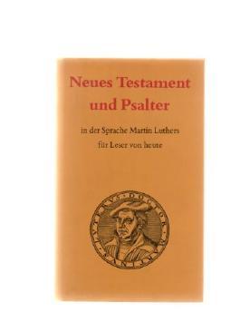 Neues Testament und Psalter in der Sprache Martin Luthers für Leser von heute