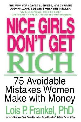 Nice Girls Don't Get Rich: 75 Unavoidable Mistakes Women Make with Money
