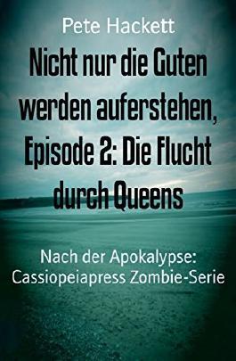 Nicht nur die Guten werden auferstehen, Episode 2: Die Flucht durch Queens: Nach der Apokalypse: Cassiopeiapress Zombie-Serie