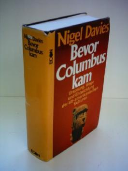 Nigel Davies: Bevor Columbus kam - Ursprung, Wege und Entwicklung der alt-amerikanischen Kulturen