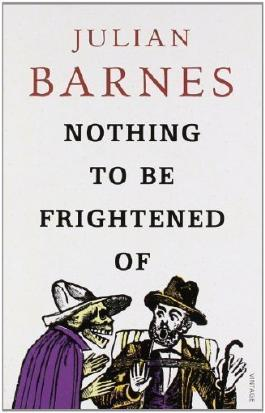 Nothing To Be Frightened Of by Barnes, Julian (2009)