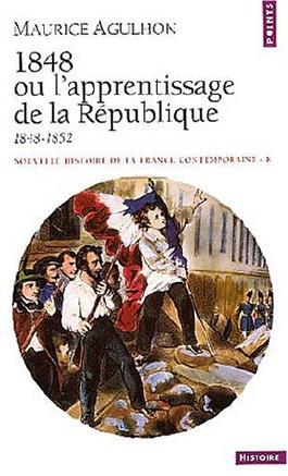 Nouvelle histoire de la France contemporaine, Tome 8 : 1848 ou l'apprentissage de la République, 1848-1852