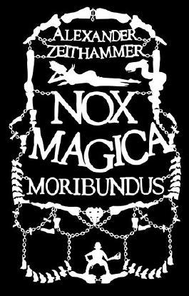 Nox Magica: Moribundus: (Buch 2 der Nox Magica Trilogie)