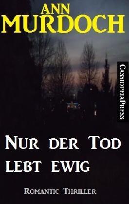 Nur der Tod lebt ewig (Unheimlicher Roman/Romantic Thriller)