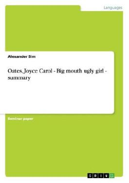 Oates, Joyce Carol - Big mouth ugly girl - summary