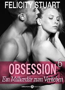 Obsession. Ein Milliardär zum Verlieben - 6