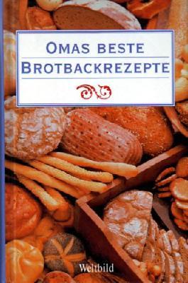 Omas beste Brotbackrezepte