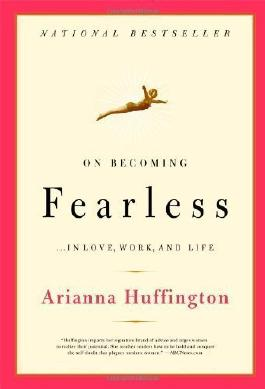 On Becoming Fearless: A road map for women by Stassinopoulos Huffington, Arianna 1st (first) Pbk Edition (2007)