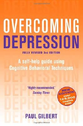 Overcoming Depression: A self- help guide using Cognitive Behavioural Techniques