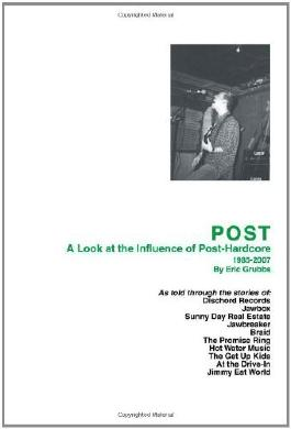 POST: A Look at the Influence of Post-Hardcore-1985-2007 by Grubbs, Eric (2008) Paperback