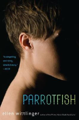 Parrotfish: Written by Ellen Wittlinger, 2011 Edition, (Reprint) Publisher: Simon & Schuster [Paperback]