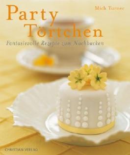 PartyTörtchen: Fantasievolle Rezepte zum Nachbacken