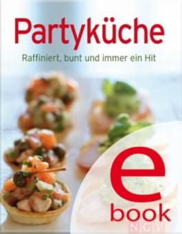Partyküche: Die besten Rezepte in einem Kochbuch: Raffiniert, bunt und immer ein Hit