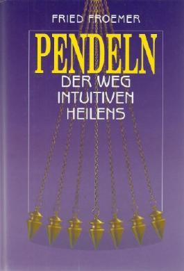 Pendeln. Der Weg des intuitiven Heilens