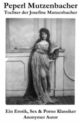 Peperl Mutzenbacher - Tochter der Josefine Mutzenbacher (Ein Erotik, Sex & Porno Klassiker)
