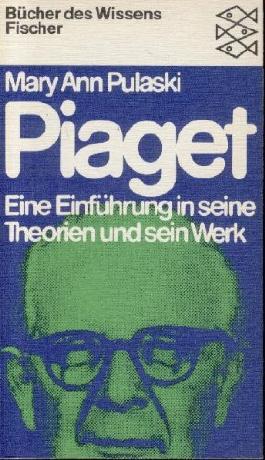 Piaget : e. Einf. in seine Theorien u. sein Werk.