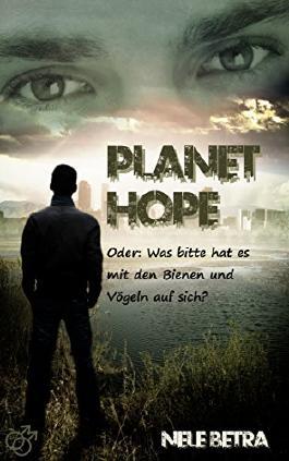 Planet Hope: Oder: Was bitte hat es mit den Bienen und Vögeln auf sich?