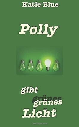 Polly gibt grünes Licht (Krimi mit Herz)