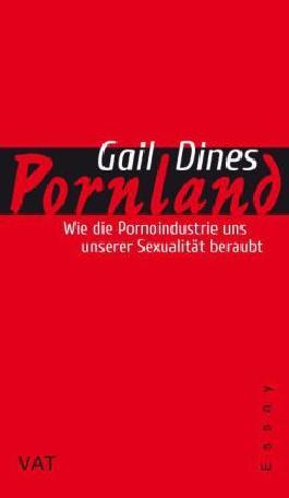 Pornland: Wie die Pornoindustrie unsere Sexualität zerstört