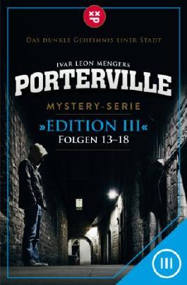Porterville - Edition III: Folgen 13-18