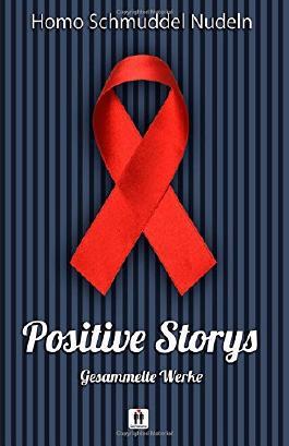 Positive Storys: Gesammelte Werke