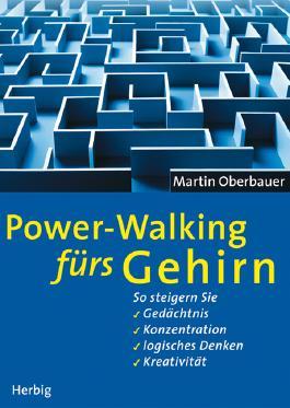 Power-Walking fürs Gehirn: So steigern Sie Gedächtnis, Konzentration, logisches Denken, Kreativität