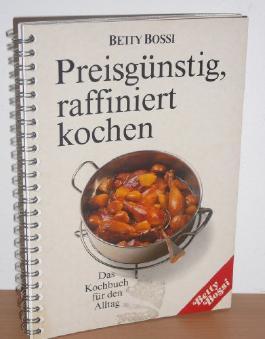 Preisgünstig, raffiniert kochen. Das Kochbuch für den Alltag.
