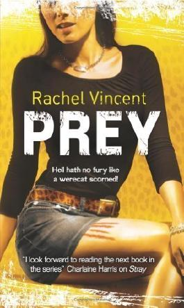 Prey (Faythe Sanders - Book 4) (MIRA) (Shifters) by Rachel Vincent ( 2010 )