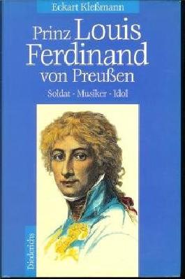 Prinz Louis Ferdinand von Preussen : Soldat - Musiker - Idol.