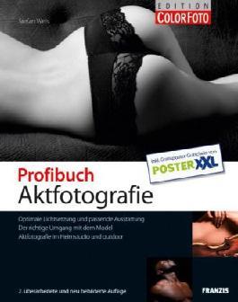 Profibuch Aktfotografie - Optimale Lichtsetzung und passende Ausstattung, der richtige Umgang mit dem Model, Aktfotografie im Heimstudio und Outdoor