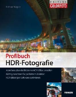 Profibuch HDR-Fotografie - Atemberaubende Bilder mit HDR-Effekt erstellen, Richtig belichten für perfekte HDR-Bilder, HDR-Bilder per Software optimieren