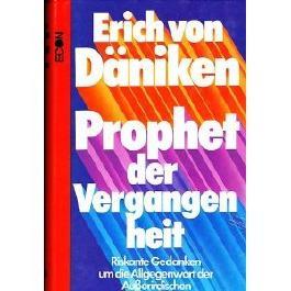 Prophet der Vergangenheit : riskante Gedanken um d. Allgegenwart d. Ausserirdischen.