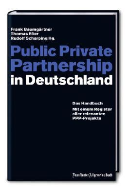 Public Private Partnerships in Deutschland: Das Handbuch. Mit einem Register aller relevanten PPP-Projekte