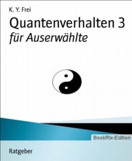 Quantenverhalten 3: für Auserwählte