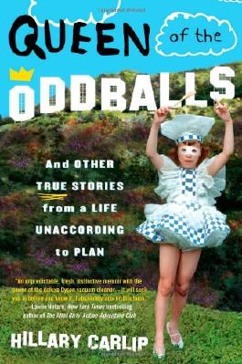 Queen of the Oddballs: And Other True Stories from a Life Unaccording to Plan
