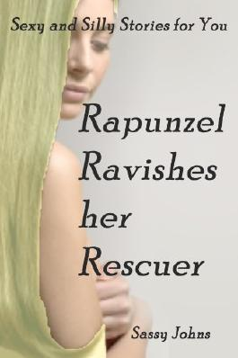 Rapunzel Ravishes her Rescuer (SASSY: Sexy and Silly Stories for You)