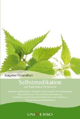 Ratgeber Gesundheit - Selbstmedikation mit Natürlichen Heilmitteln