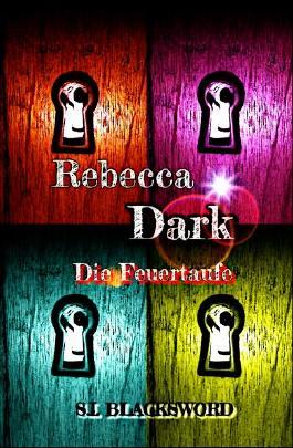 Rebecca Dark  Die Feuertaufe Band1: Die Feuertaufe (Rebecca Dark : Die Feuertaufe)