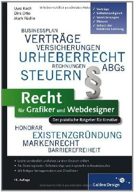 Recht für Grafiker und Webdesigner: Der praktische Ratgeber für Kreative (Galileo Design) von Koch, Uwe (2011) Gebundene Ausgabe