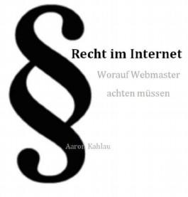 Recht im Internet - Worauf Webmaster achten müssen