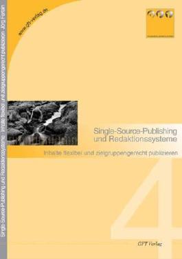 Redaktionssysteme und Single Source Publishing: Inhalte flexibel und zielgruppengerecht publizieren