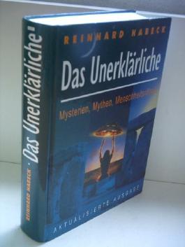 Reinhard Habeck: Das Unerklärliche - Mysterien, Mythen, Menschheitsrätsel