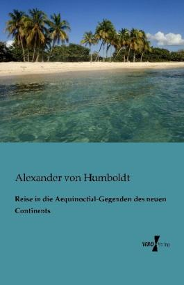 Reise in die Aequinoctial-Gegenden des neuen Continents