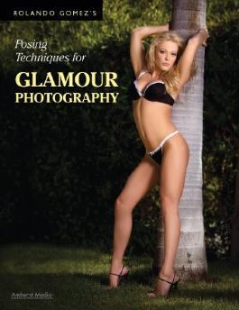 Rolando Gomez's Posing Techniques for Glamour Photography (Rolando Gomezs)