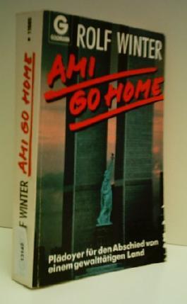 Rolf Winter: Ami go home - Plädoyer für den Abschied von einem gewalttätigen Land