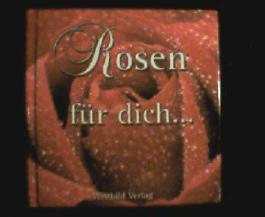 Rosen für dich ... Verse und farbige Fotos mit Rosen.