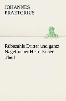 Rübezahls Dritter und gantz Nagel-neuer Historischer Theil