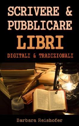 SCRIVERE & PUBBLICARE LIBRI DIGITALI & TRADIZIONALI (Italian Edition)