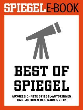 SPIEGEL E-Book: Best of SPIEGEL: Ausgezeichnete SPIEGEL-Autorinnen und Autoren des