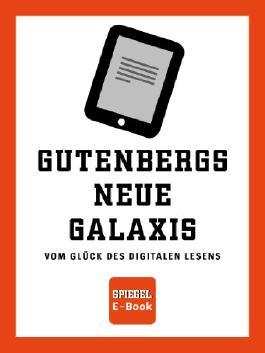 SPIEGEL E-Book: Gutenbergs neue Galaxis: Vom Glück des digitalen Lesens